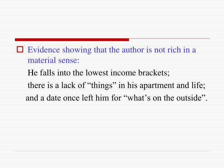 Evidence showing that the author is not rich in a material sense: