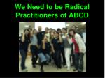 we need to be radical practitioners of abcd