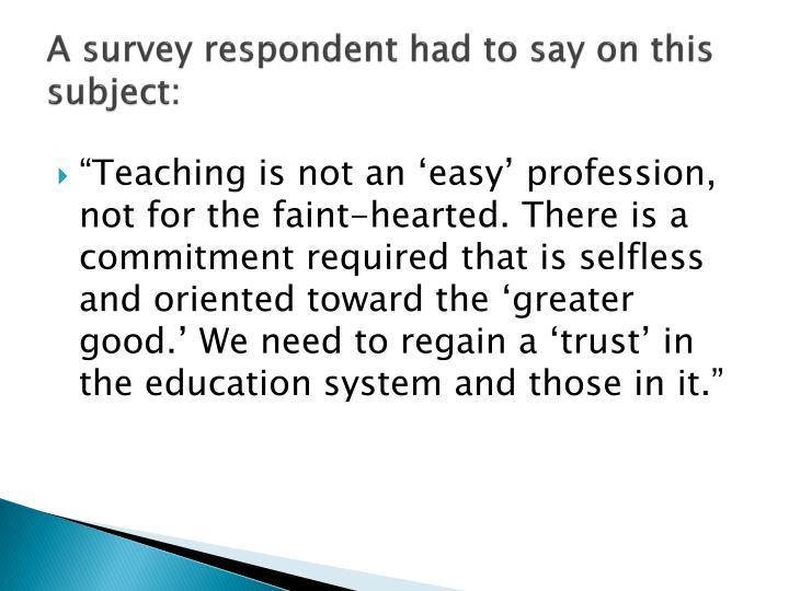 A survey respondent had to say on this subject: