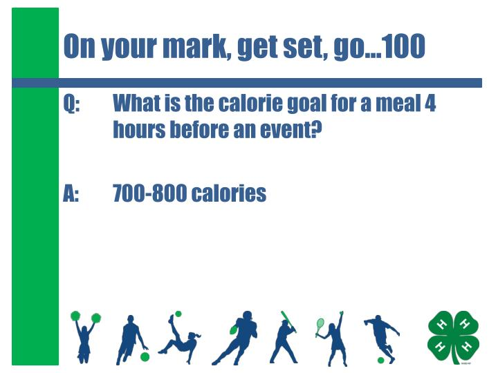 On your mark, get set, go…100