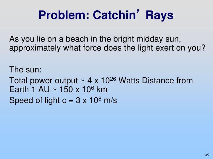 Problem: Catchin