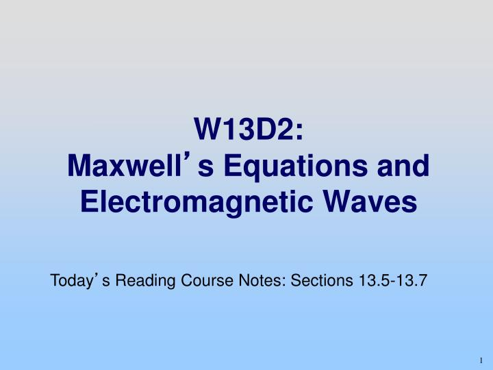 W13d2 maxwell s equations and electromagnetic waves