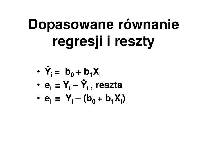 Dopasowane równanie regresji i reszty