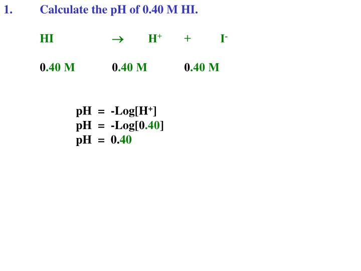 1.Calculate the pH of 0.40 M HI.
