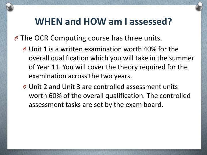 WHEN and HOW am I assessed?
