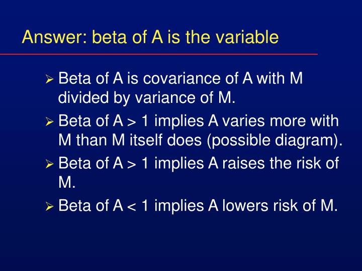 Answer: beta of A is the variable
