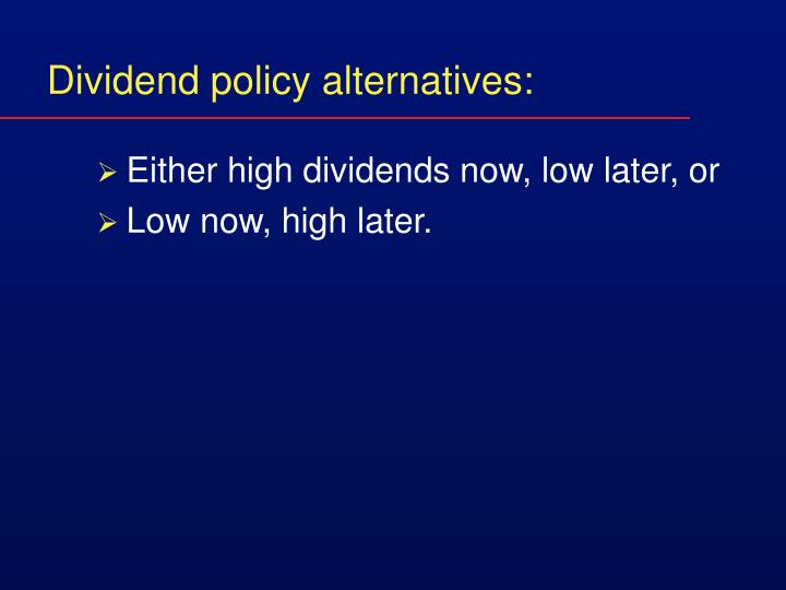 Dividend policy alternatives: