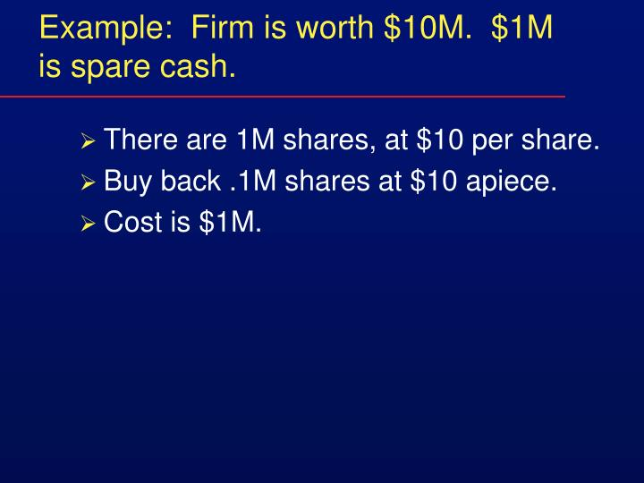 Example:  Firm is worth $10M.  $1M is spare cash.