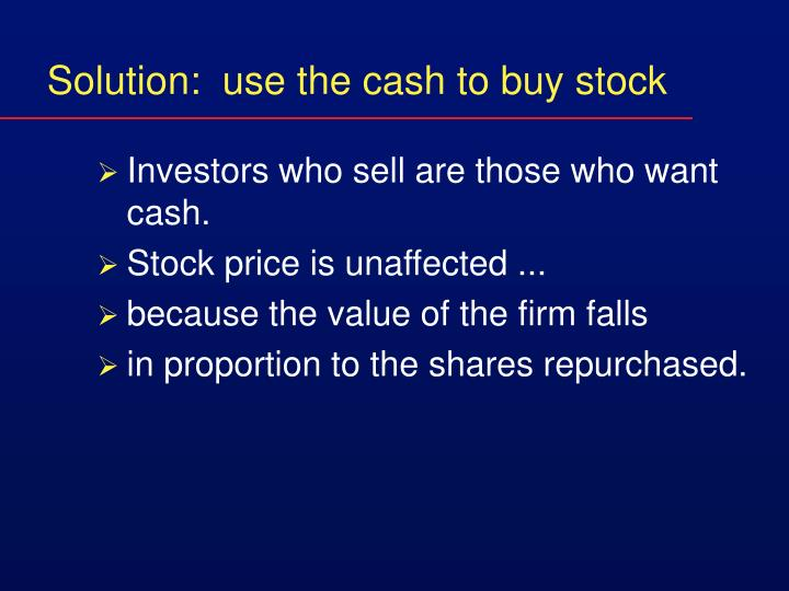 Solution:  use the cash to buy stock