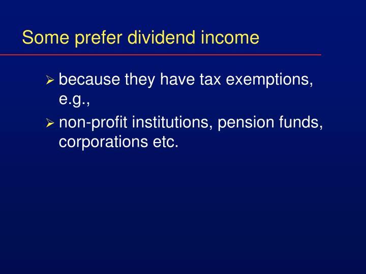 Some prefer dividend income