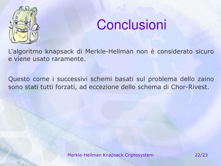 L'algoritmo knapsack di Merkle-Hellman non è considerato sicuro e viene usato raramente.