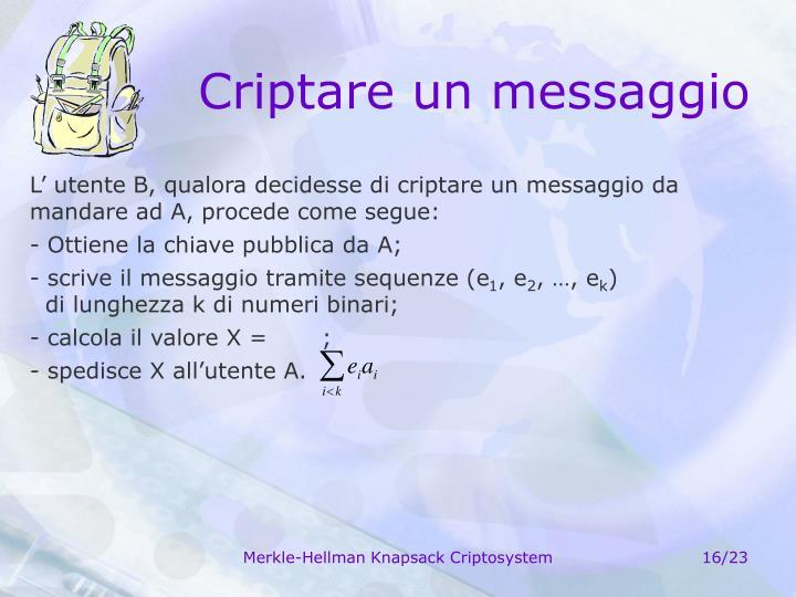 L' utente B, qualora decidesse di criptare un messaggio da mandare ad A, procede come segue: