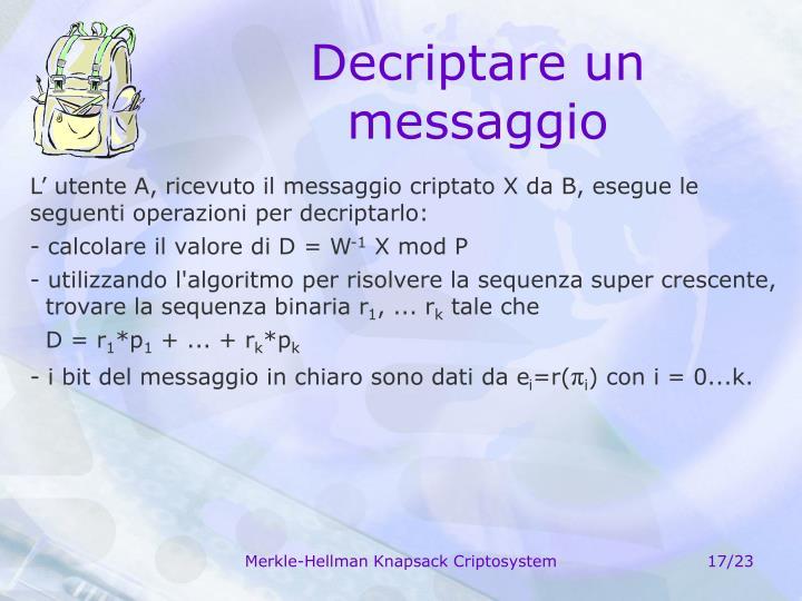 L' utente A, ricevuto il messaggio criptato X da B, esegue le seguenti operazioni per decriptarlo: