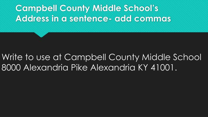 Campbell County Middle School's Address in a sentence- add commas