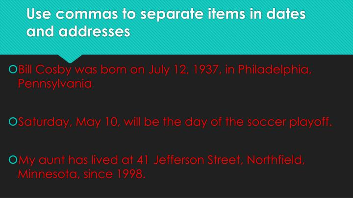 Use commas to separate items in dates and addresses