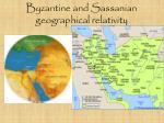 byzantine and sassanian geographical relativity