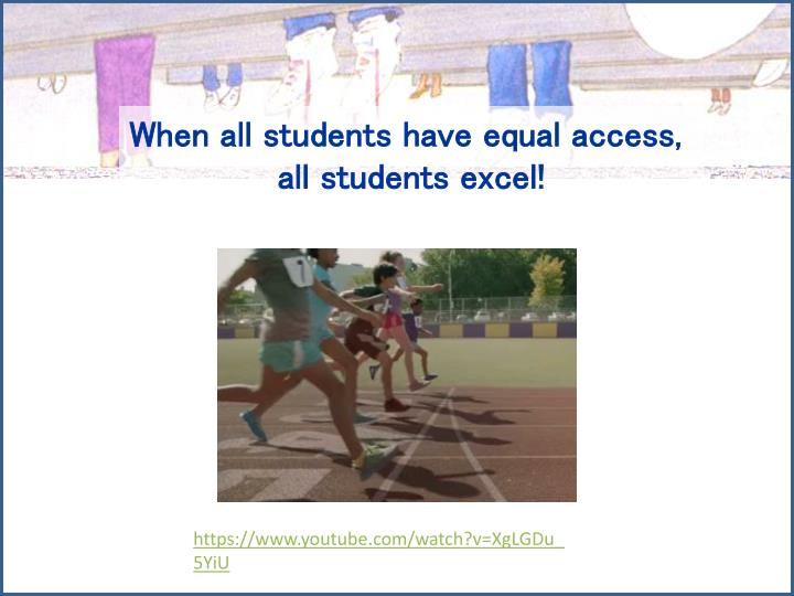 When all students have equal access,