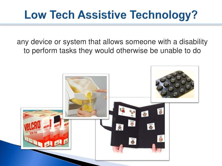 Low Tech Assistive Technology?
