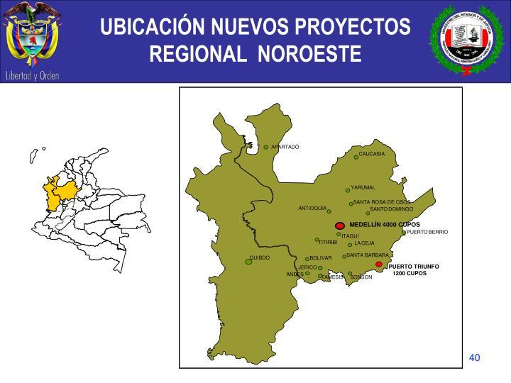 UBICACIÓN NUEVOS PROYECTOS  REGIONAL  NOROESTE
