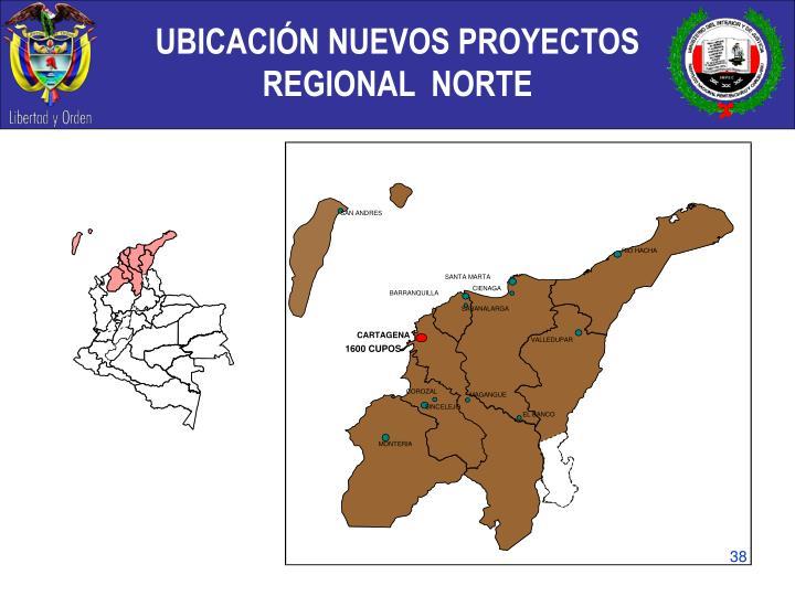 UBICACIÓN NUEVOS PROYECTOS  REGIONAL  NORTE