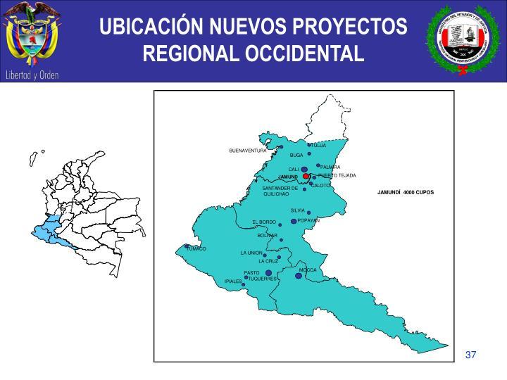 UBICACIÓN NUEVOS PROYECTOS  REGIONAL OCCIDENTAL