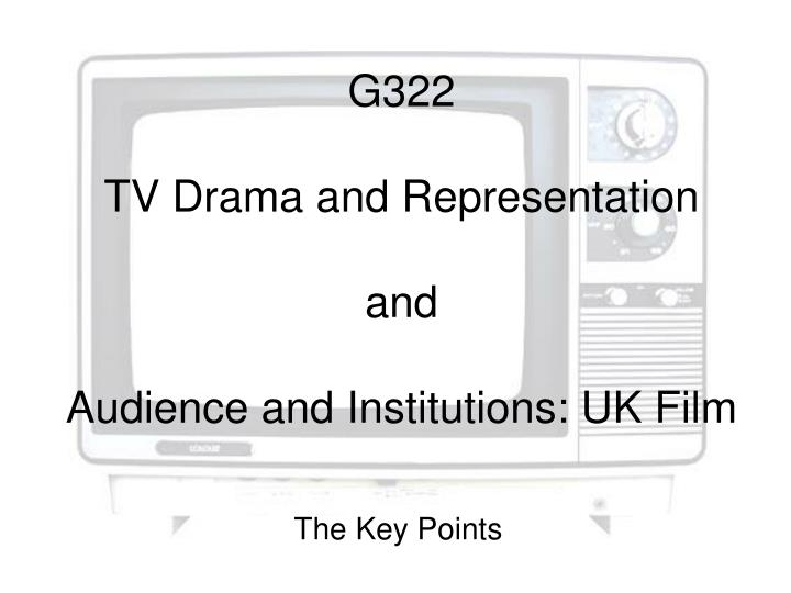 g322 tv drama and representation and audience and institutions uk film