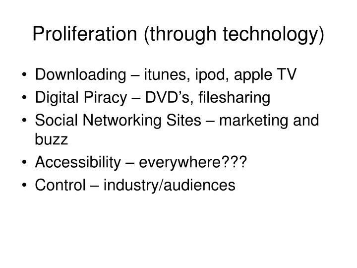 Proliferation (through technology)