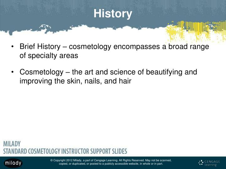 Brief History – cosmetology encompasses a broad range of specialty areas