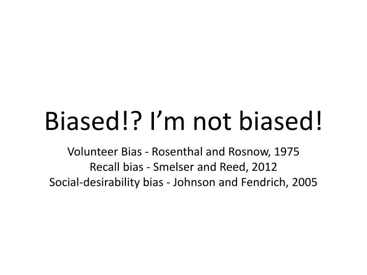 Biased!? I'm not biased!