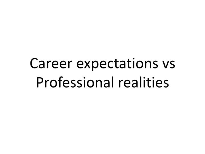 Career expectations vs professional realities