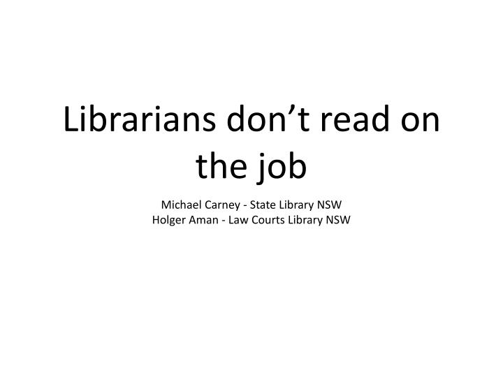 Librarians don t read on the job