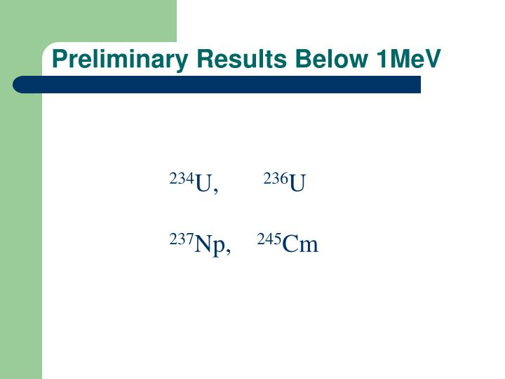 Preliminary Results Below 1MeV