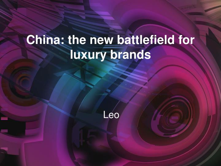 China the new battlefield for luxury brands