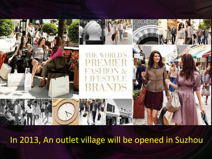 In 2013, An outlet village will be opened in Suzhou