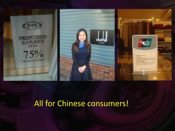 All for Chinese consumers!