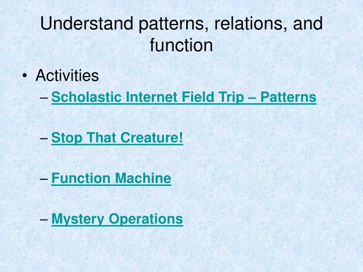 Understand patterns, relations, and function