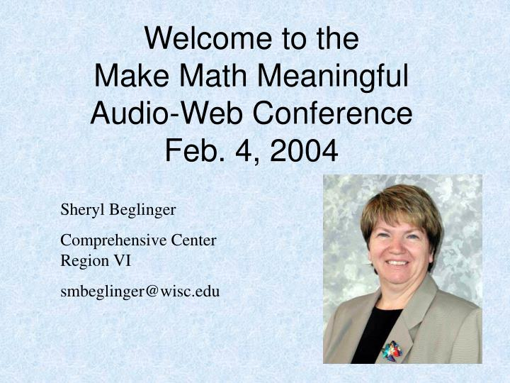 Welcome to the make math meaningful audio web conference feb 4 2004