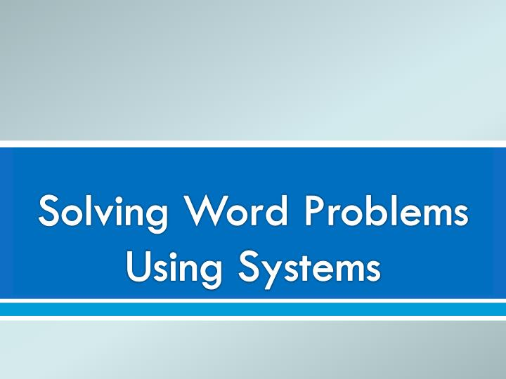 Solving Word Problems Using Systems