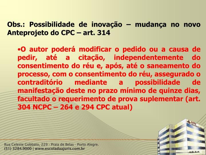 Obs.: Possibilidade de inovação – mudança no novo Anteprojeto do CPC – art. 314