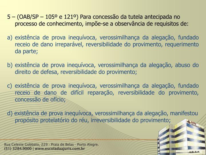 5 – (OAB/SP – 105º e 121º) Para concessão da tutela antecipada no processo de conhecimento, impõe-se a observância de requisitos de: