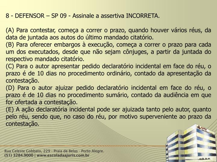 8 - DEFENSOR – SP 09 - Assinale a assertiva INCORRETA.