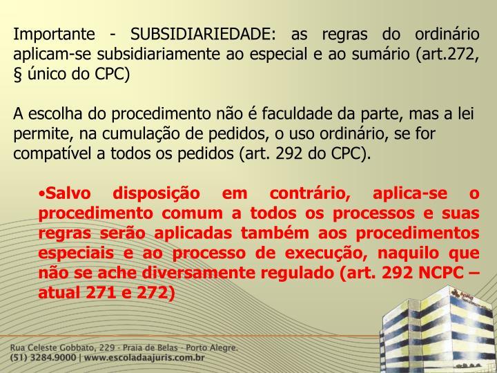 Importante - SUBSIDIARIEDADE: as regras do ordinário aplicam-se subsidiariamente ao especial e ao sumário (art.272, § único do CPC)