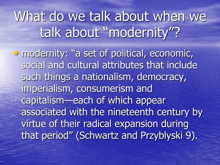 "What do we talk about when we talk about ""modernity""?"