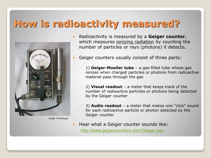 Radioactivity is measured by a