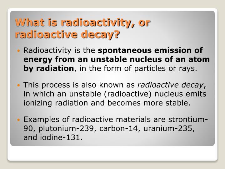 Radioactivity is the