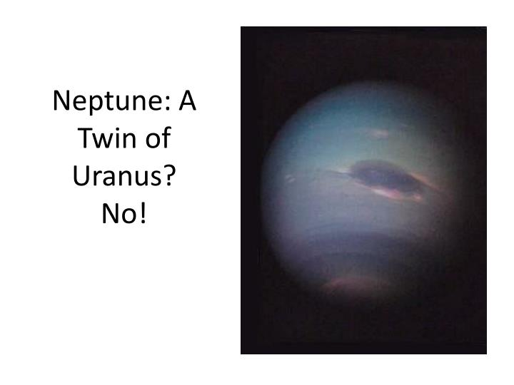 Neptune: A Twin of Uranus?