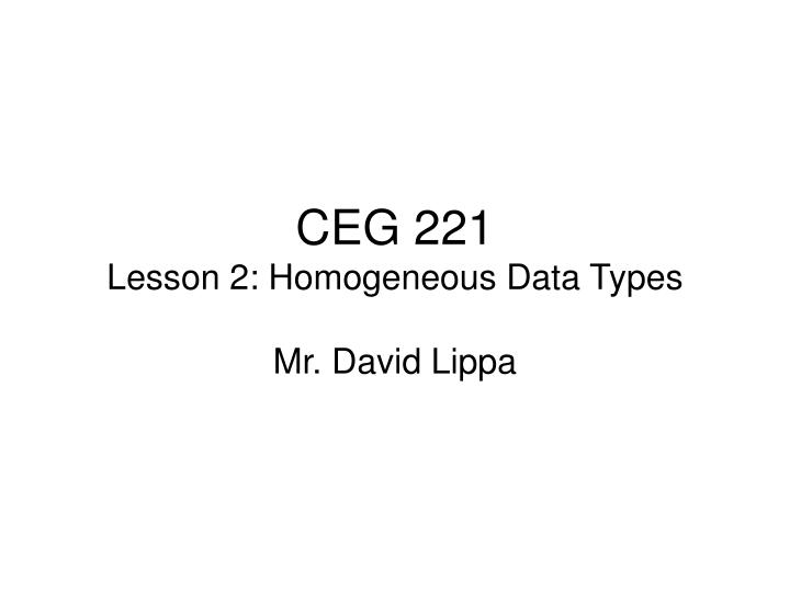 Ceg 221 lesson 2 homogeneous data types