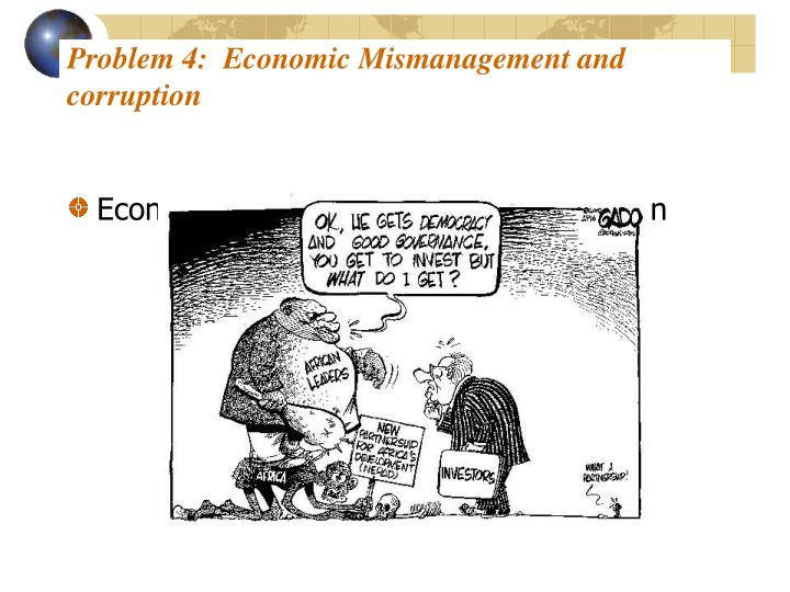 Problem 4:  Economic Mismanagement and corruption
