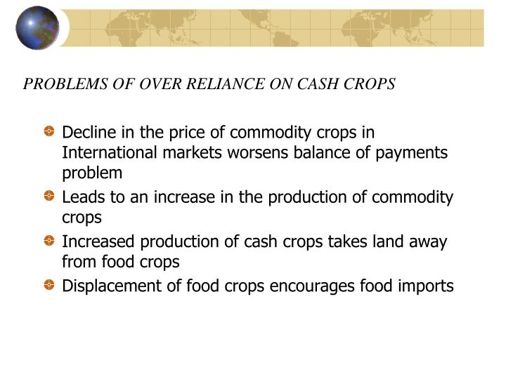 PROBLEMS OF OVER RELIANCE ON CASH CROPS