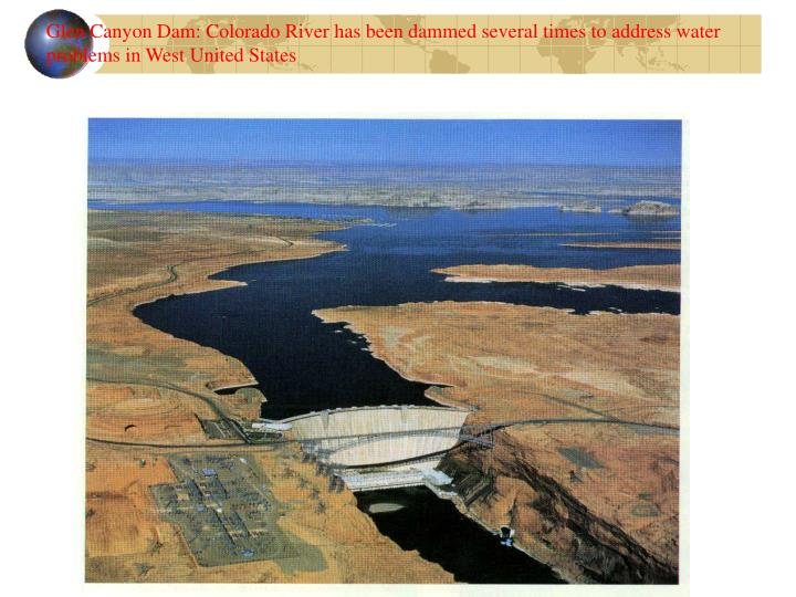 Glen Canyon Dam: Colorado River has been dammed several times to address water problems in West United States